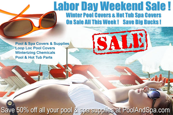 Get All Your Pool And Hot Tub Winter Supplies this Labor Day Weekend At PoolAndSpa.com!