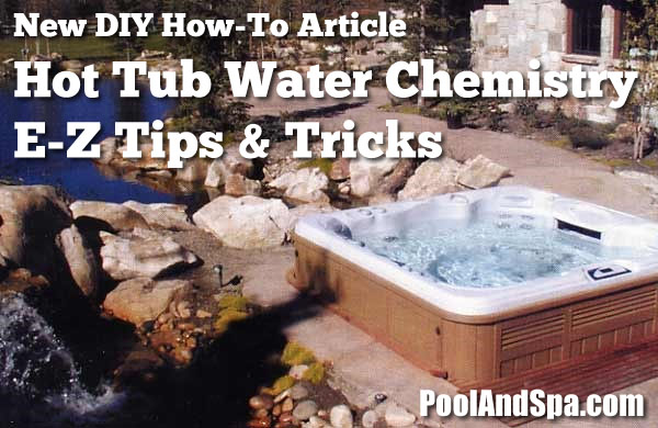 Hot Tub Spa Water Chemistry, E-Z Tips & Tricks
