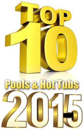 2015 Top 10 Awards For Swimming Pools, Spas, Hot Tubs And Swim Spas
