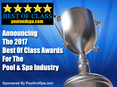 PoolAndSpa.com Announces The 2017 Best Of Class Awards For The Swimming Pool And Hot Tub Spa Industry