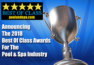 2018 Best Of Class Awards For The Swimming Pool And Hot Tub Spa Industry - PoolAndSpa.com