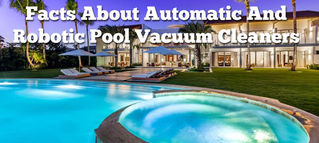 Facts About Automatic And Robotic Pool Vacuum Cleaners