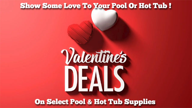 Valentine Deals On Select Pool & Hot Tub Supplies