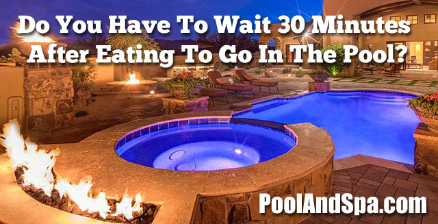 Do you have to wait 30 Minutes After Eating To Go In The Pool?
